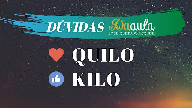 Qual a forma correta, Kilo ou Quilo?