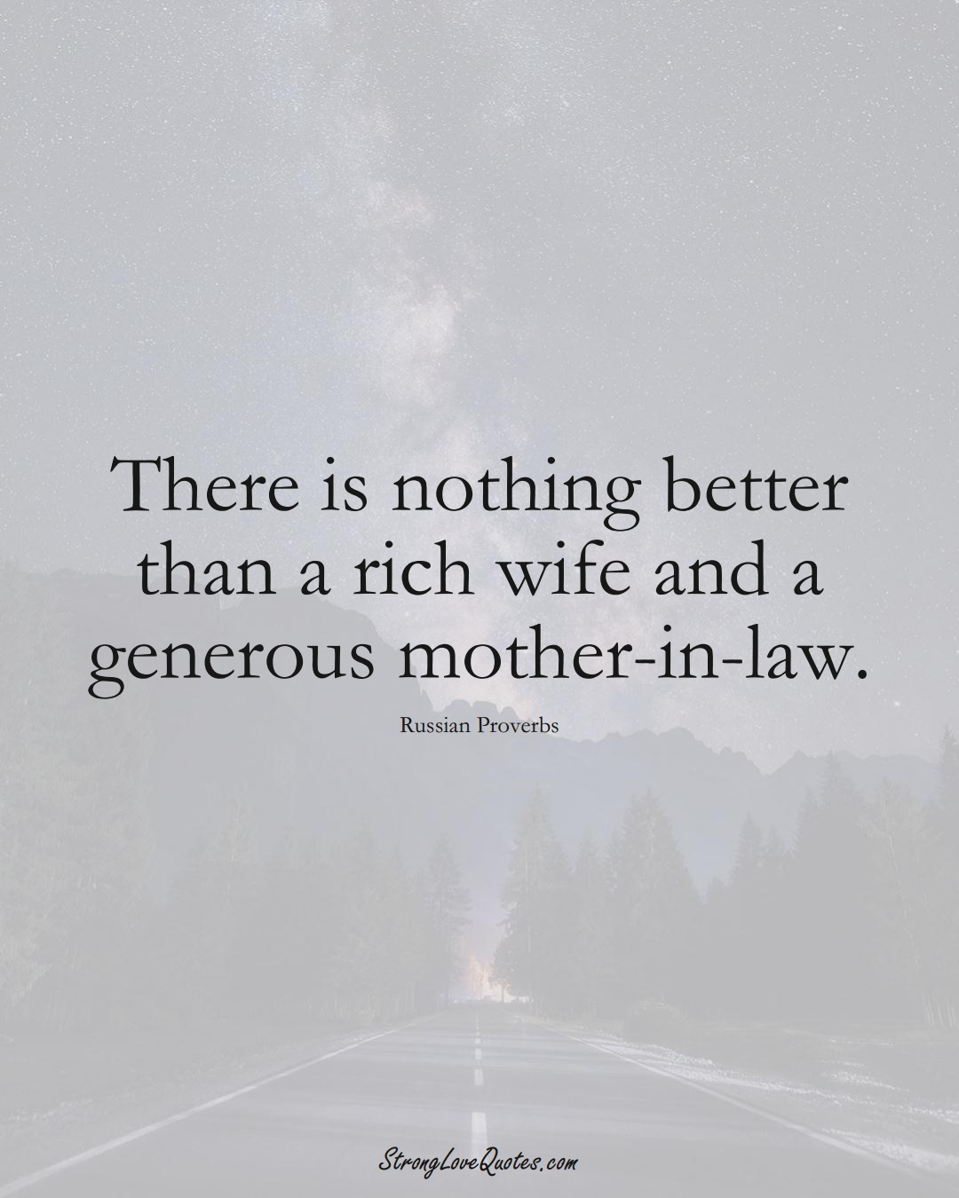 There is nothing better than a rich wife and a generous mother-in-law. (Russian Sayings);  #AsianSayings