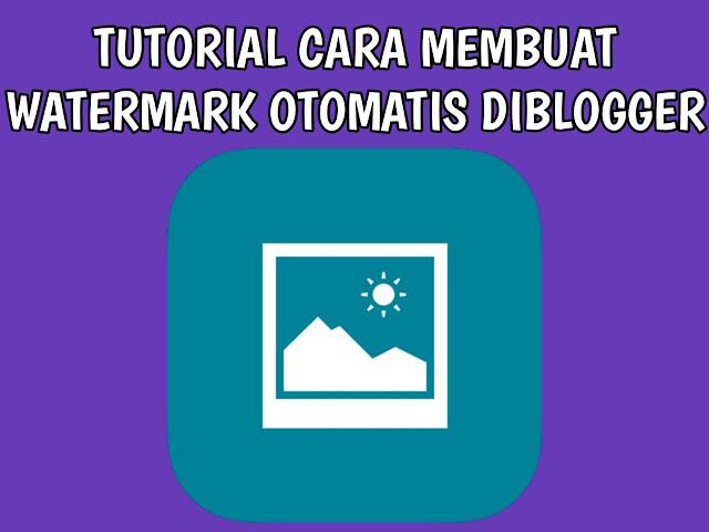 Tutorial Cara Memasang Watermark Otomatis pada Gambar di Blogger