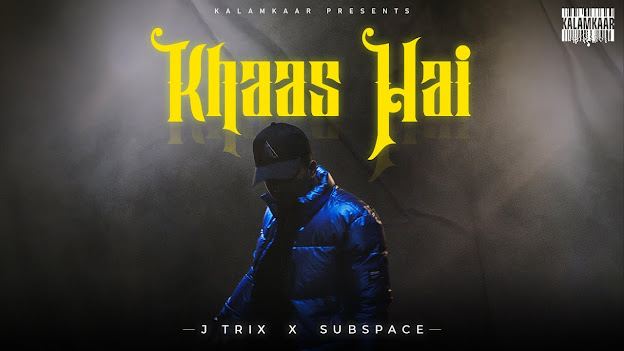 KHAAS HAI LYRICS | J TRIX x SUBSPACE | BOHOT SAHI EP | KALAMKAAR Lyrics Planet