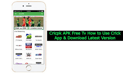 Cricpk APK Free Tv How to Use Crick App & Download Latest Version