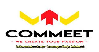 Lowongan Kerja PT Commeet Kreasi Indonesia Sukabumi