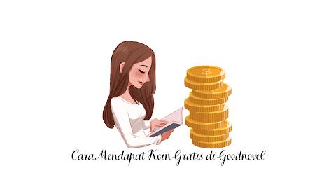 Cara Mendapat Koin Gratis di Goodnovel