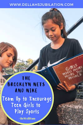Girls Who Move, Move the World: The Brooklyn Nets and Nike Team Up to Encourage Teen Girls to Play Sports - dellahsjubilation.com