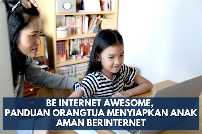 Be Internet Awesome, Panduan Orangtua Menyiapkan Anak Aman Berinternet