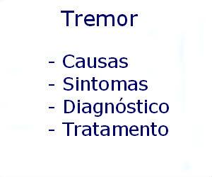 Tremor causas sintomas diagnóstico tratamento prevenção riscos cura