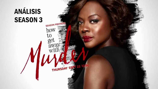 How To Get Away With Murder T3 -Análisis- (OJO, SPOILERS)