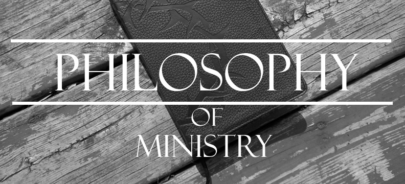 my philosophy of ministry The word philosophy isn't all that exciting to me, it connotes the arduous reading that i had to plow through in my college senior-level class, contemporary philosophy as we all know, however, philosophy is not just about something kant wrote or descarte thought about.