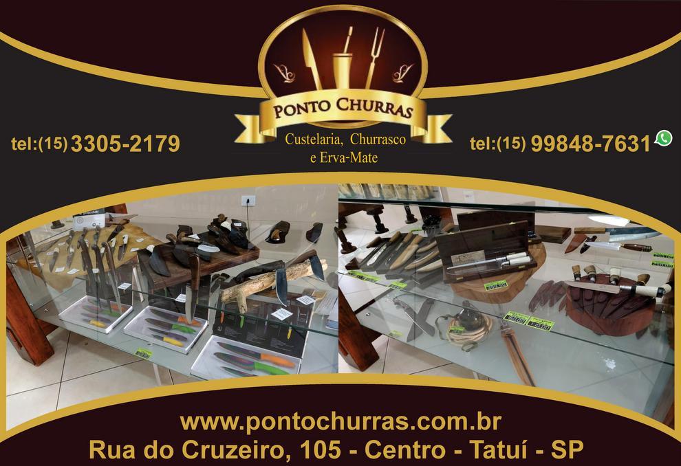 PONTO CHURRAS  Cutelaria, Churrasco e Erva-Mate  Rua do Cruzeiro, 105  Centro - Tatuí - SP  tel: (15) 3305-2179 / 99848-7631