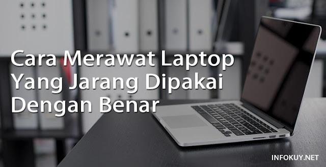 Cara Merawat Laptop Yang Jarang Dipakai