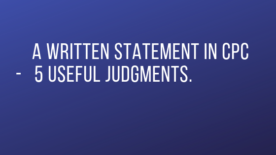 A written statement in CPC - 5 Useful judgments.
