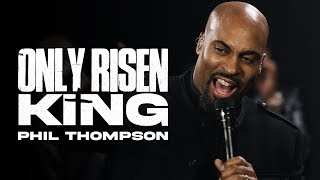 LYRICS: Phil Thompson - Only Risen King