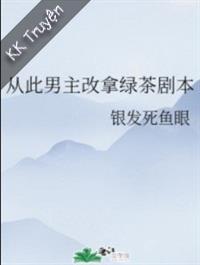 Từ Đây Nam Chính Đổi Cầm Trà Xanh Kịch Bản