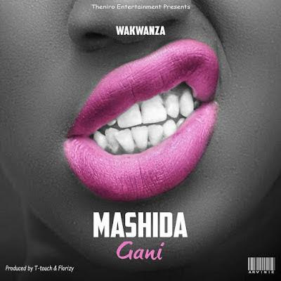 New AUDIOS |  Wakwanza - MASHIDA GANI | Download Mp3  AUDIOS