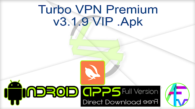 Turbo VPN Premium v3.1.9 VIP .Apk