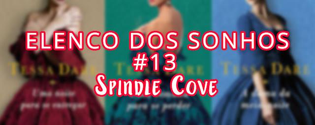 Elenco dos Sonhos #13 - Spindle Cove