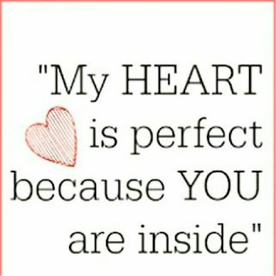 My heart is perfect because you are inside.