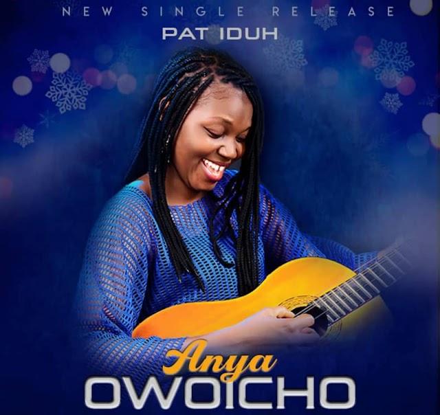 GOSPEL MUSIC: Pat Iduh - Anya Owoicho