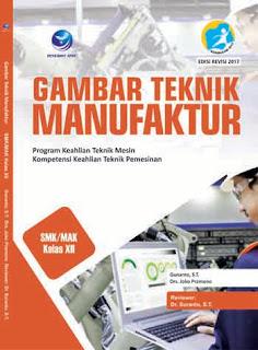 Gambar Teknik Manufaktur - Program Keahlian Teknik Mesin Kompetensi Keahlian Teknik Pemesinan SMK/MAK Kelas XII