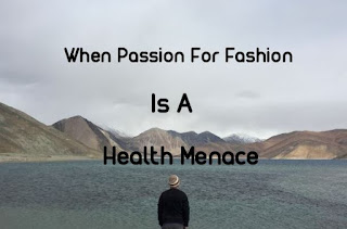 When Passion For Fashion is A Health Menace