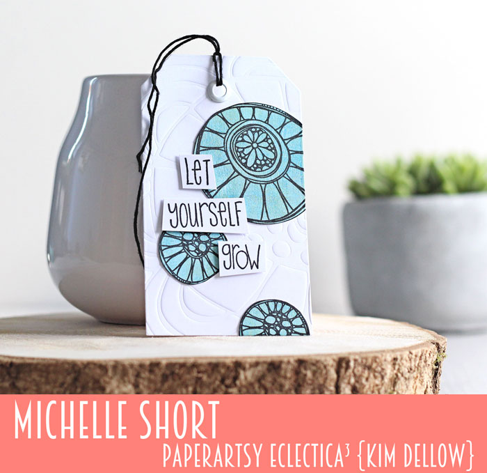 New PaperArtsy Eclectica³ {Kim Dellow} Products Showcase: Michelle Short Let Yourself Grow white Tag