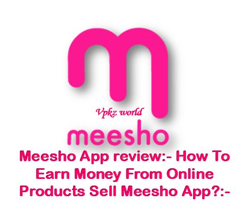 Meesho App review:- How To Earn Money From Online Products Sell