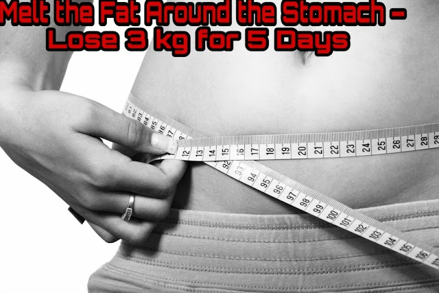 Melt the Fat Around the Stomach – Lose 3 kg for 5 Days