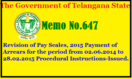 PRC Arrears Payments-TS Finance Dept Circular and Proforma wide Memo No 647 Revision of Pay Scales, 2015 – Payment of Arrears for the period from 02.06.2014 to 28.02.2015 – Procedural Instructions-Issued. memo-no-647-prc-arrears-payments-ts-finance-dept-instructions-ddos/2017/06/memo-no-647-prc-arrears-payments-ts-finance-dept-instructions-ddos.html