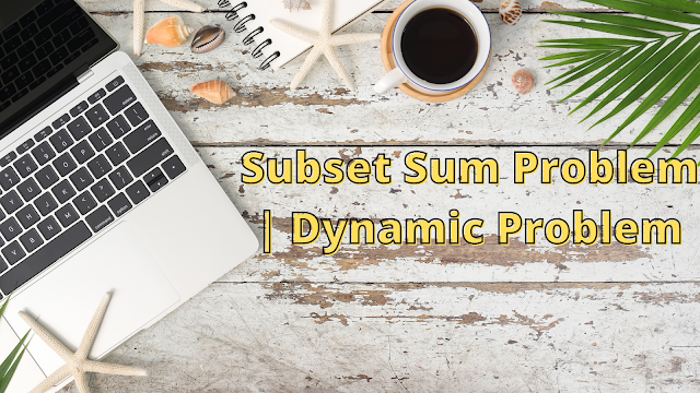 Subset Sum Problem | Dynamic Problem