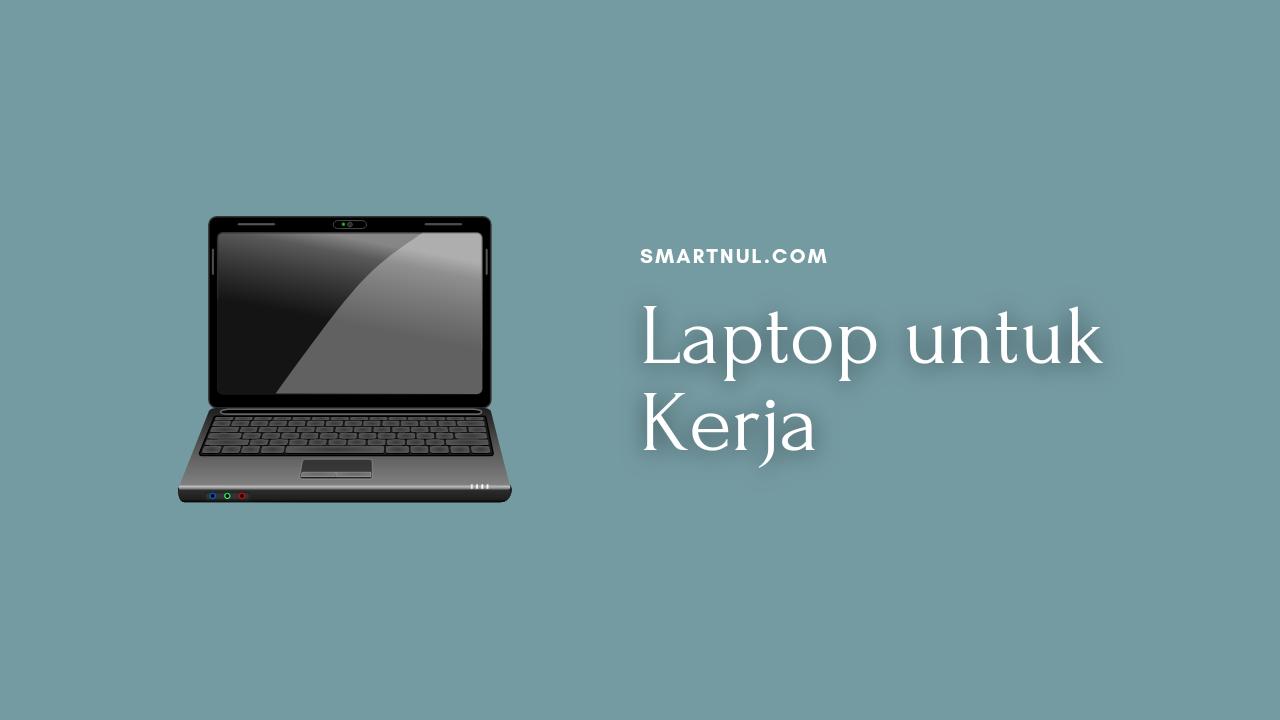 laptop yang bagus untuk kerja