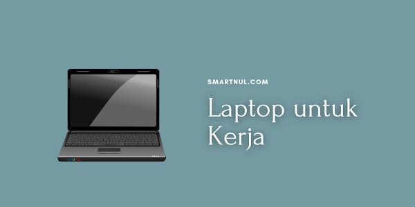 Laptop yang Bagus untuk Kerja Kantor, Harga Mulai 4 Jutaan