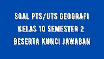 Soal PTS/UTS GEOGRAFI Kelas 10 Semester 2 SMA/SMK Beserta Jawaban