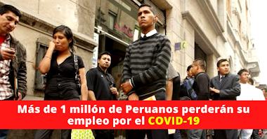 Más de 1 millón de Peruanos perderán su empleo por efecto del COVID-19