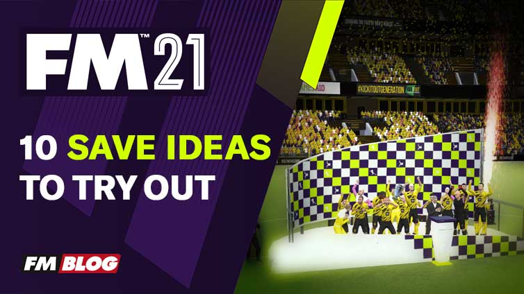 Football Manager 2021 Save Ideas