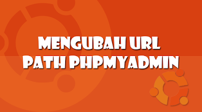 Mengubah URL Path PHPMyAdmin di Ubuntu 16
