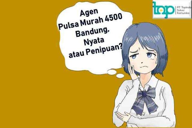 Agen Pulsa Murah 4500 Bandung, Nyata atau Penipuan?