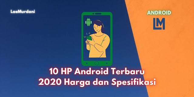 10 HP Android Terbaru 2020 NOVEMBER Harga dan Spesifikasi