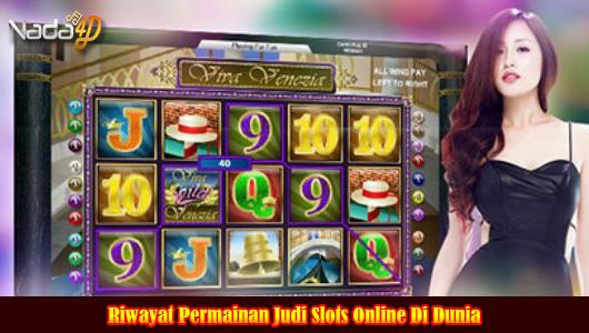 Riwayat Permainan Judi Slots Online Di Dunia