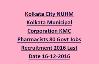 Kolkata City NUHM Kolkata Municipal Corporation KMC Pharmacists 80 Govt Jobs Recruitment 2016 Last Date 16-12-2016