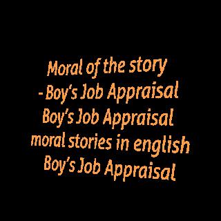 Moral of the story - Boy's Job Appraisal | Boy's Job Appraisal | moral stories in english Boy's Job Appraisal