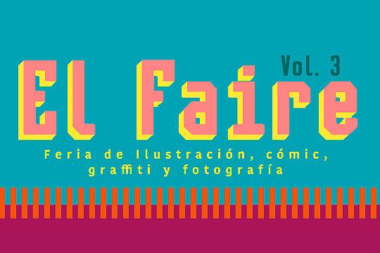 Convocatoria. El Faire. Feria de Ilustración, cómic, graffiti y fotografía.