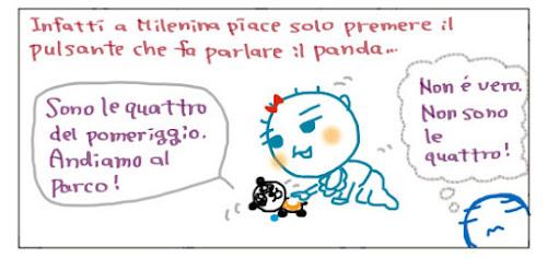 Infatti a Milenina piace solo premere il pulsante che fa parlare il panda... Sono le quattro del pomeriggio. Andiamo al parco! Non e' vero. Non sono le quattro!