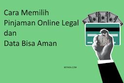 Cara Memilih Pinjaman Online Legal dan Data Pribadi Bisa Aman