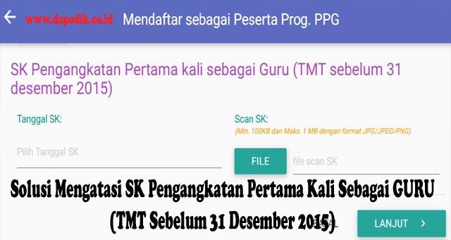 Solusi Mengatasi SK Pengangkatan Pertama Kali Sebagai GURU (TMT Sebelum 31 Desember 2015) Agar Bisa Sukses Mendaftar Sebagai Peserta Prog. PPG