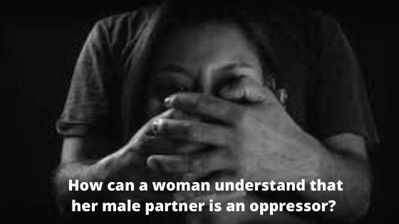 How can a woman understand that her male partner is an oppressor?   Islamic Girls Guide