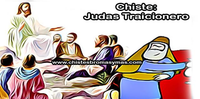 Chiste : Judas traicionero, Jesús, muy preocupado llama a sus discípulos a una reunión de emergencia debido al alto consumo de drogas en la tierra.  Después de mucha discusión se llega a la conclusión de que la mejor forma de afrontar el problema es probar droga ellos mismos.