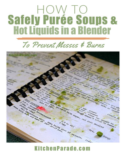How to Safely Purée Soups & Other Hot Liquids in a Blender ♥ KitchenParade.com, preventing big messes and bad burns.