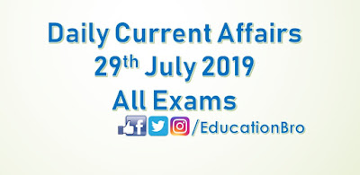 Daily Current Affairs 29th July 2019 For All Government Examinations