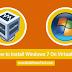 Install Windows 7 On VirtualBox Virtual Machine: How to Guide