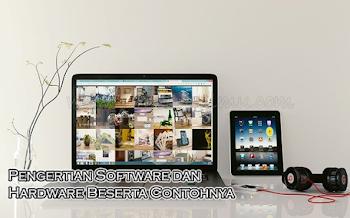 Pengertian Software dan Hardware Beserta Contohnya